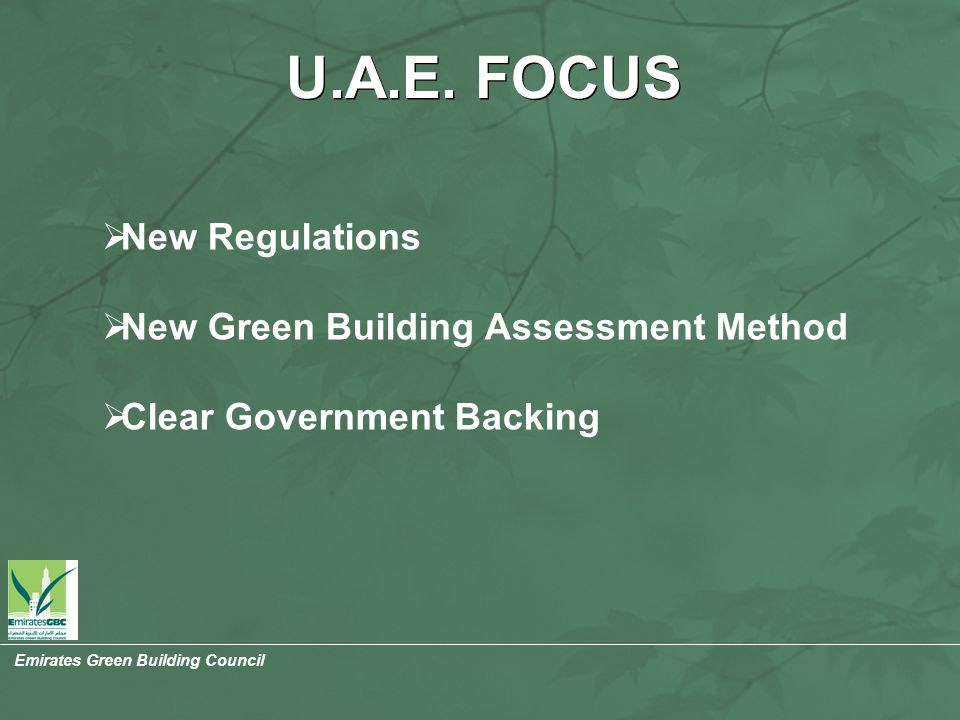 U.A.E. FOCUS  New Regulations  New Green Building Assessment Method  Clear Government Backing Emirates Green Building Council