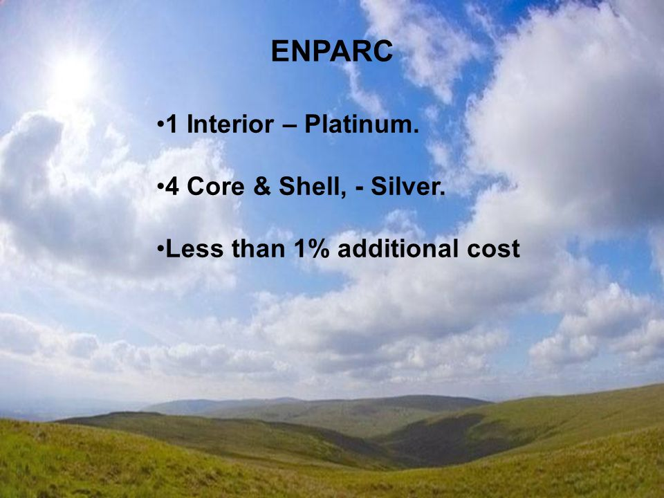 Emirates Green Building Council ENPARC 1 Interior – Platinum. 4 Core & Shell, - Silver. Less than 1% additional cost