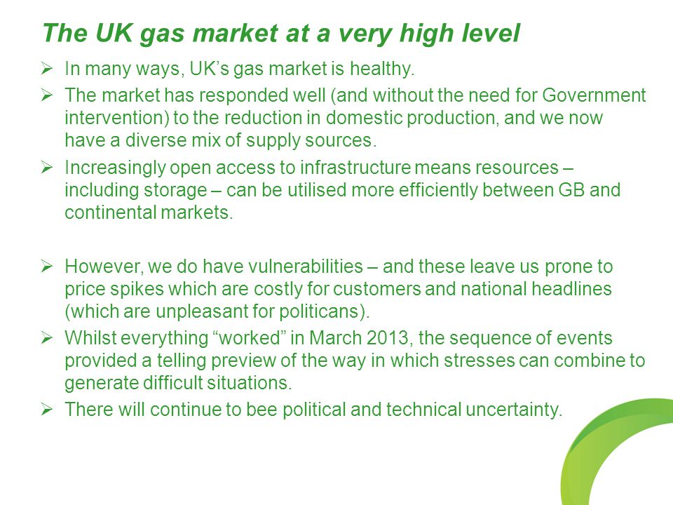 The UK gas market at a very high level  In many ways, UK's gas market is healthy.  The market has responded well (and without the need for Governmen