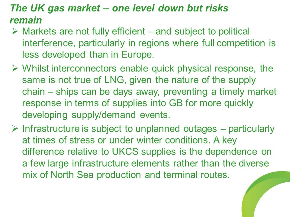 The UK gas market – one level down but risks remain  Markets are not fully efficient – and subject to political interference, particularly in regions