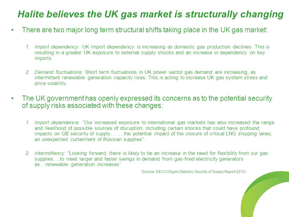 Halite believes the UK gas market is structurally changing There are two major long term structural shifts taking place in the UK gas market: 1.Import