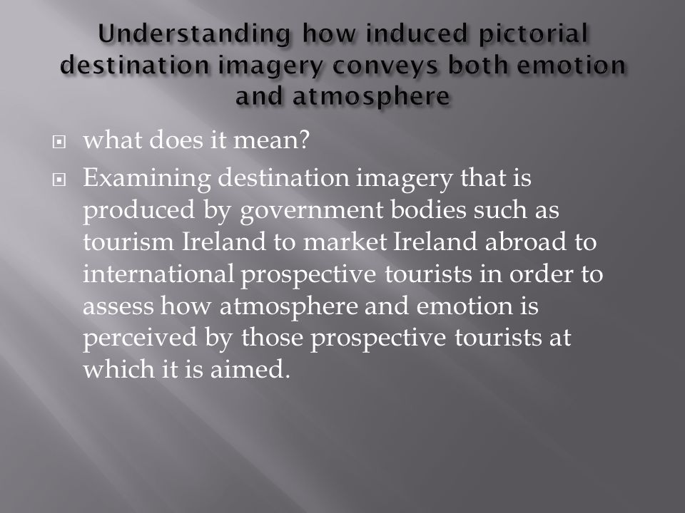 Two qualitative semi-structured focus group interviews aided by 3 differing promotional advertisement videos created by Tourism Ireland and Fáilte Ireland video 1 - Tourism Ireland Galway advertisement ( Go where Ireland takes you campaign) Video 2 - Tourism Ireland Online promotional video (used to emphasize the characters of Ireland) Video 3 - Fáilte Ireland advertisement ( The fun starts here campaign )