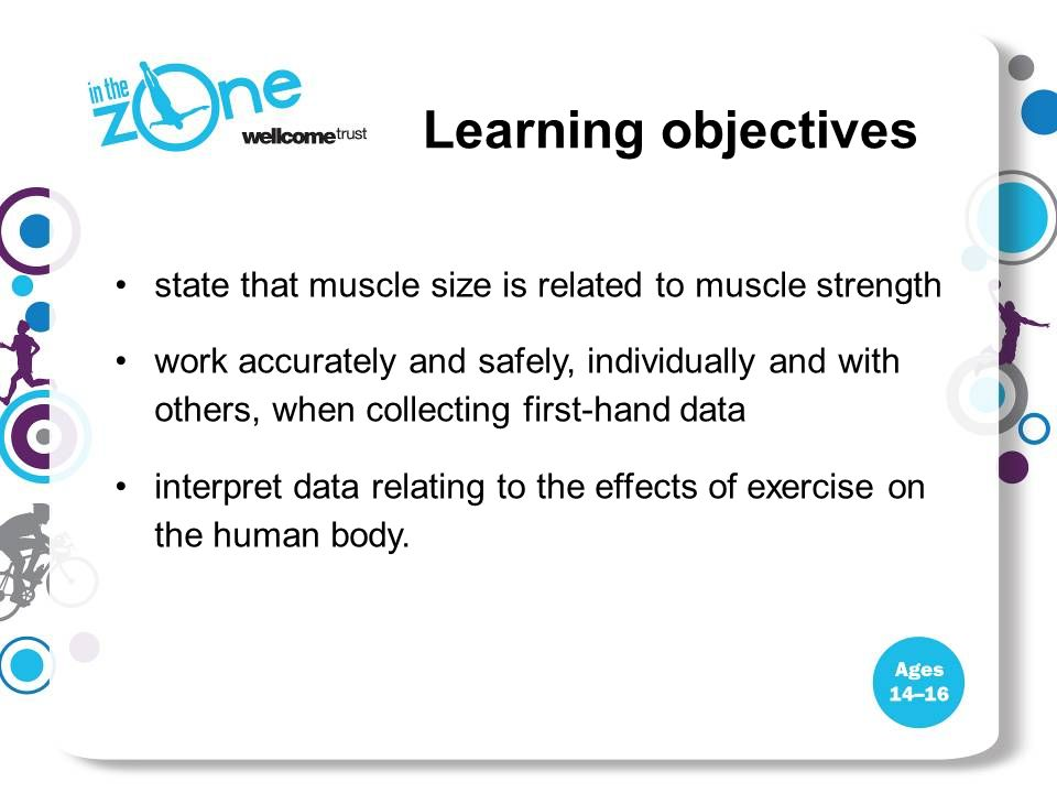 state that muscle size is related to muscle strength work accurately and safely, individually and with others, when collecting first-hand data interpr