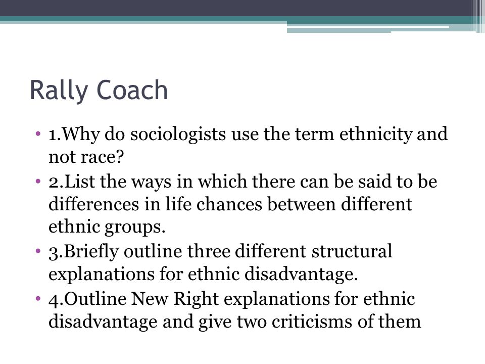 Rally Coach 1.Why do sociologists use the term ethnicity and not race.
