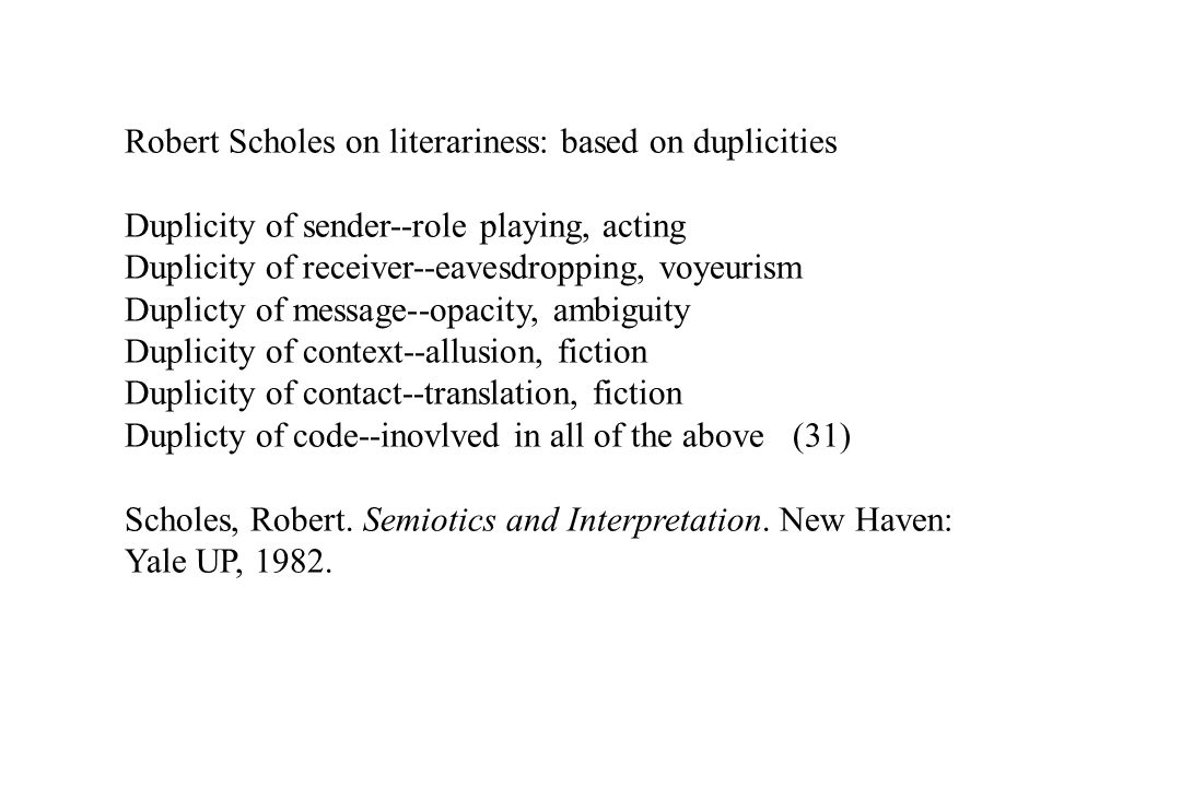 Robert Scholes on literariness: based on duplicities Duplicity of sender--role playing, acting Duplicity of receiver--eavesdropping, voyeurism Duplict