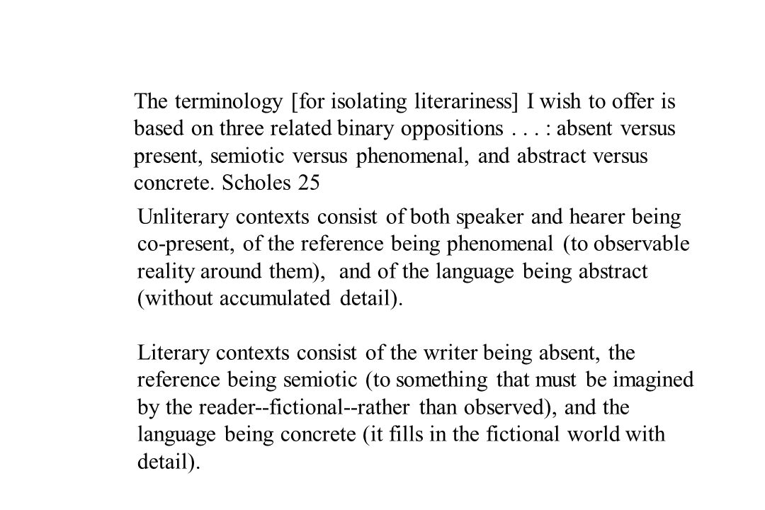 The terminology [for isolating literariness] I wish to offer is based on three related binary oppositions... : absent versus present, semiotic versus