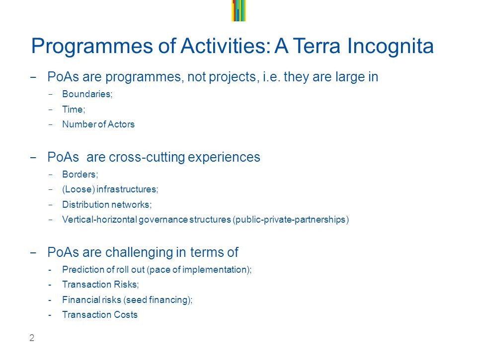 2 Programmes of Activities: A Terra Incognita - PoAs are programmes, not projects, i.e.