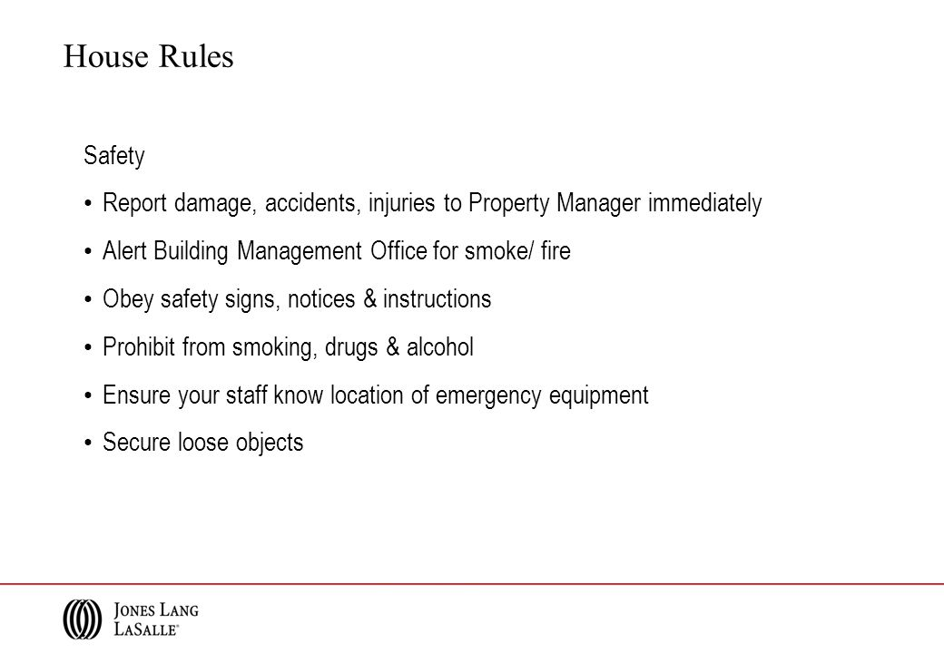 Safety Report damage, accidents, injuries to Property Manager immediately Alert Building Management Office for smoke/ fire Obey safety signs, notices