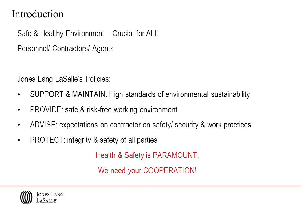 Roles of Jones Lang LaSalle Daily Operations (Amend if necessary) - Maintenance - Security - Cleaning - Pest Control - Operation No direct contact with the client is allowed without our prior consent