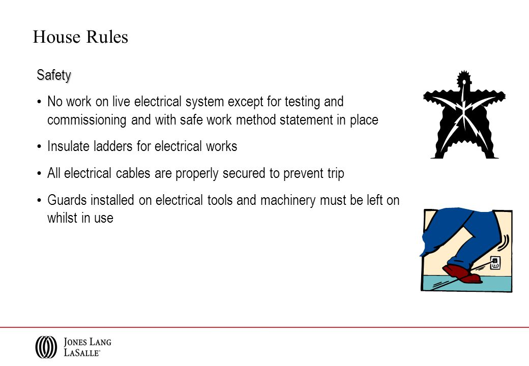 Safety No work on live electrical system except for testing and commissioning and with safe work method statement in place Insulate ladders for electr