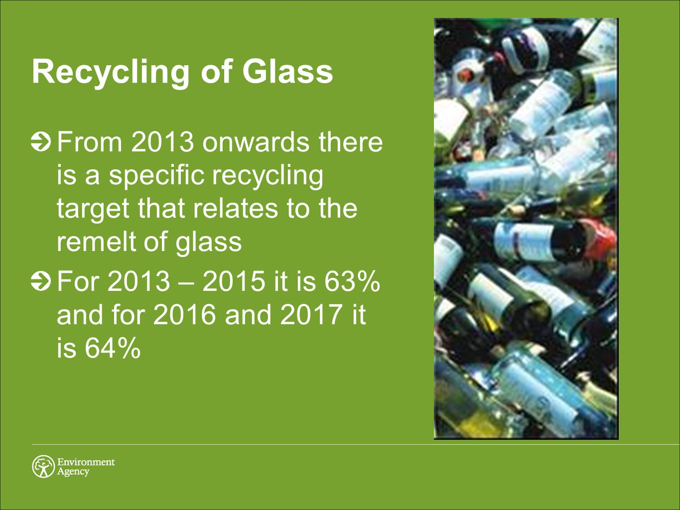 Recycling of Glass From 2013 onwards there is a specific recycling target that relates to the remelt of glass For 2013 – 2015 it is 63% and for 2016 and 2017 it is 64%