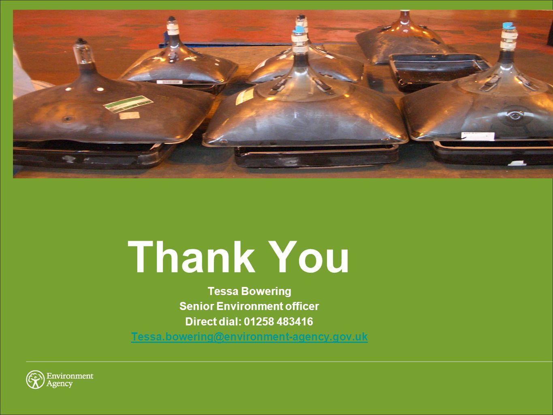 Thank You Tessa Bowering Senior Environment officer Direct dial: 01258 483416 Tessa.bowering@environment-agency.gov.uk