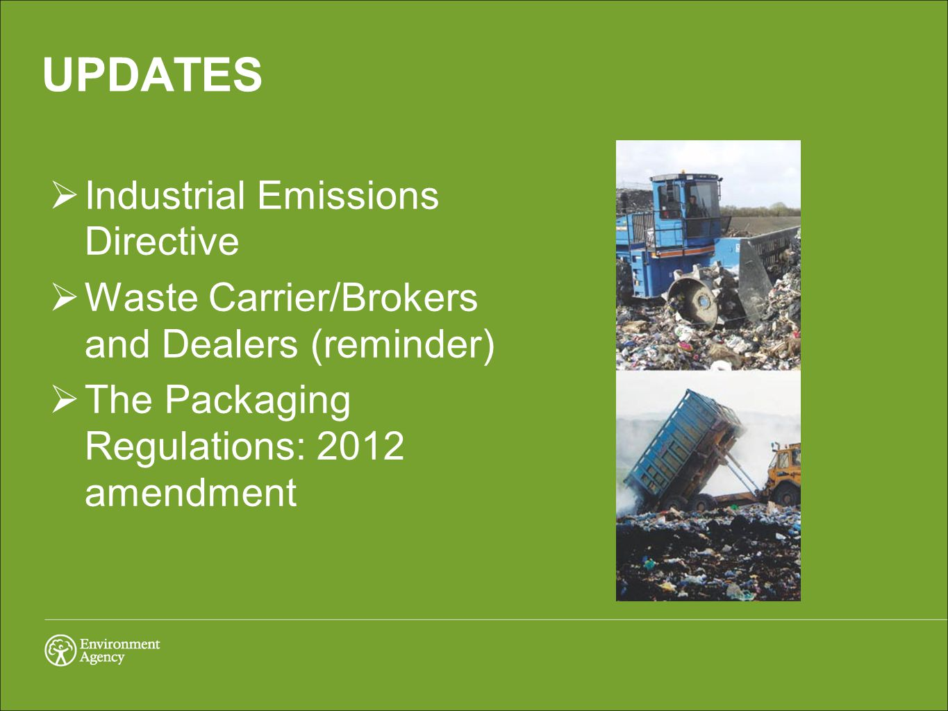 Industrial Emissions Directive The Environmental Permitting (England and Wales) (Amendment) Regulations 2013 came into force on 27 th February 2013.