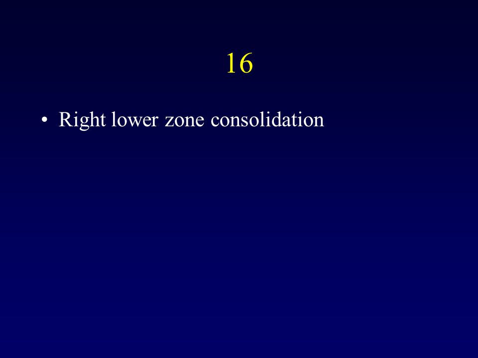 16 Right lower zone consolidation