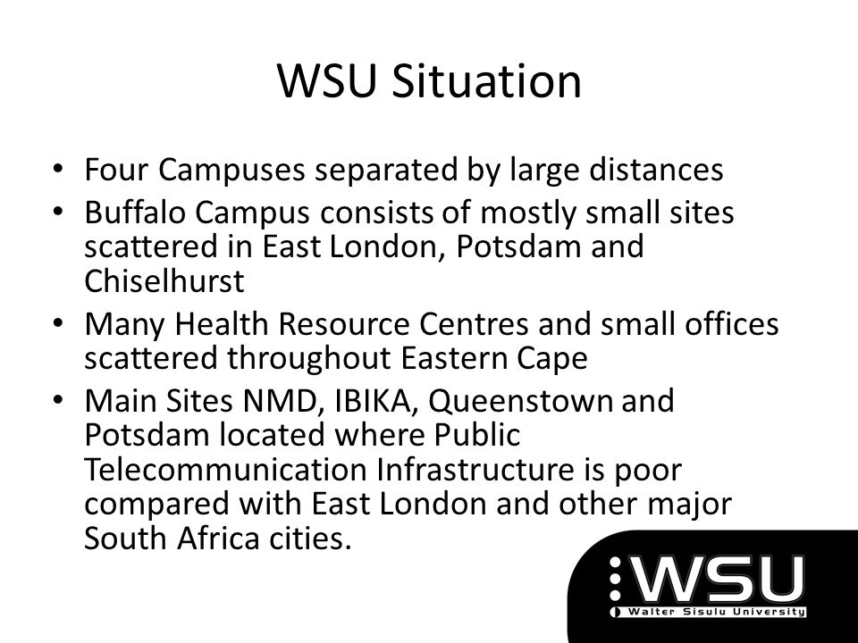 WSU Situation Four Campuses separated by large distances Buffalo Campus consists of mostly small sites scattered in East London, Potsdam and Chiselhur