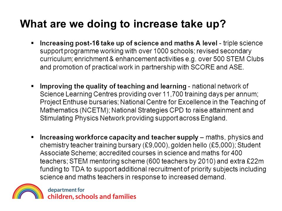 What are we doing to increase take up?  Increasing post-16 take up of science and maths A level - triple science support programme working with over