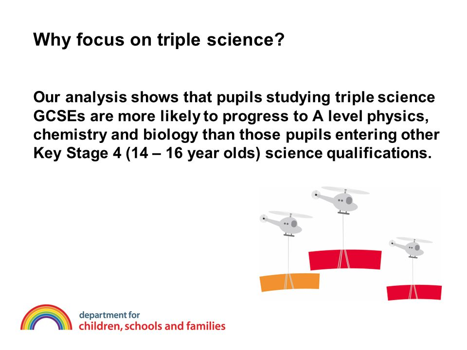Why focus on triple science? Our analysis shows that pupils studying triple science GCSEs are more likely to progress to A level physics, chemistry an