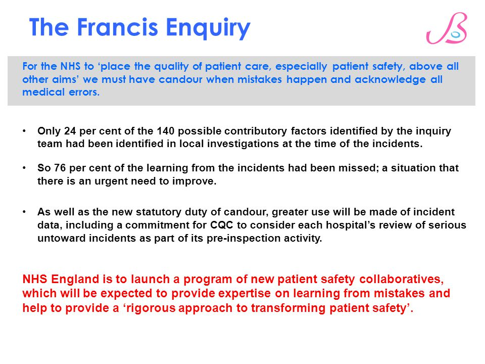 The Francis Enquiry For the NHS to 'place the quality of patient care, especially patient safety, above all other aims' we must have candour when mistakes happen and acknowledge all medical errors.