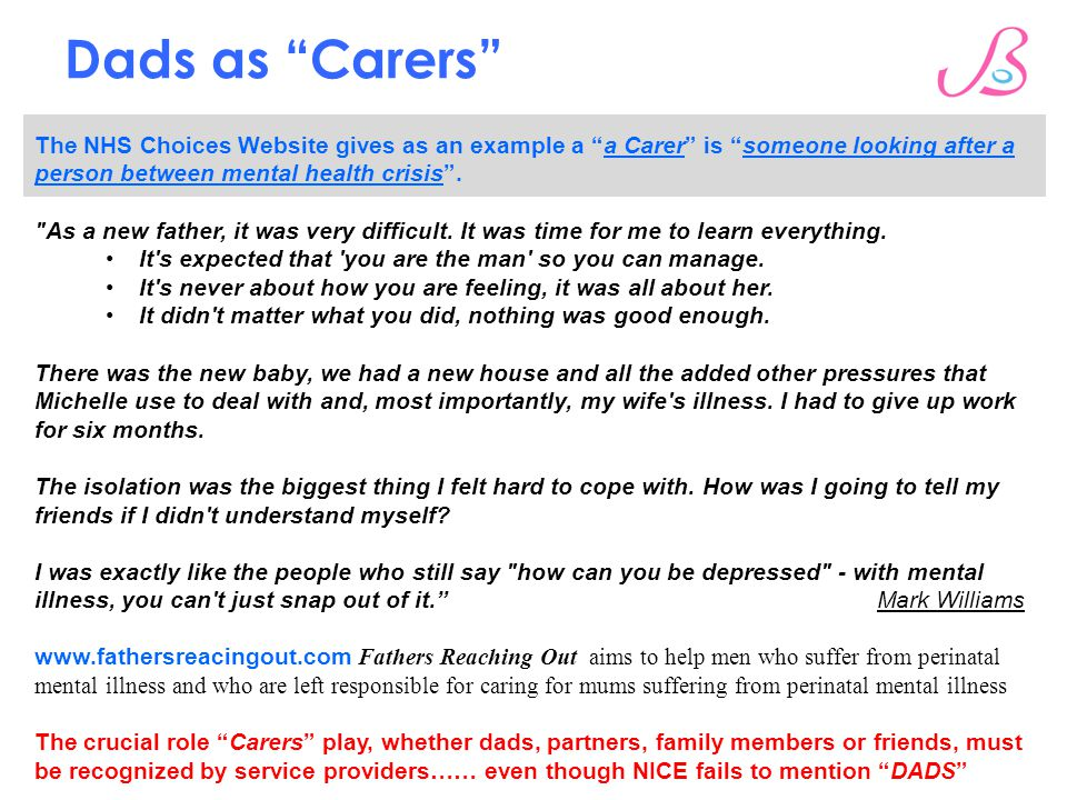 """Dads as """"Carers"""" The NHS Choices Website gives as an example a """"a Carer"""" is """"someone looking after a person between mental health crisis""""."""