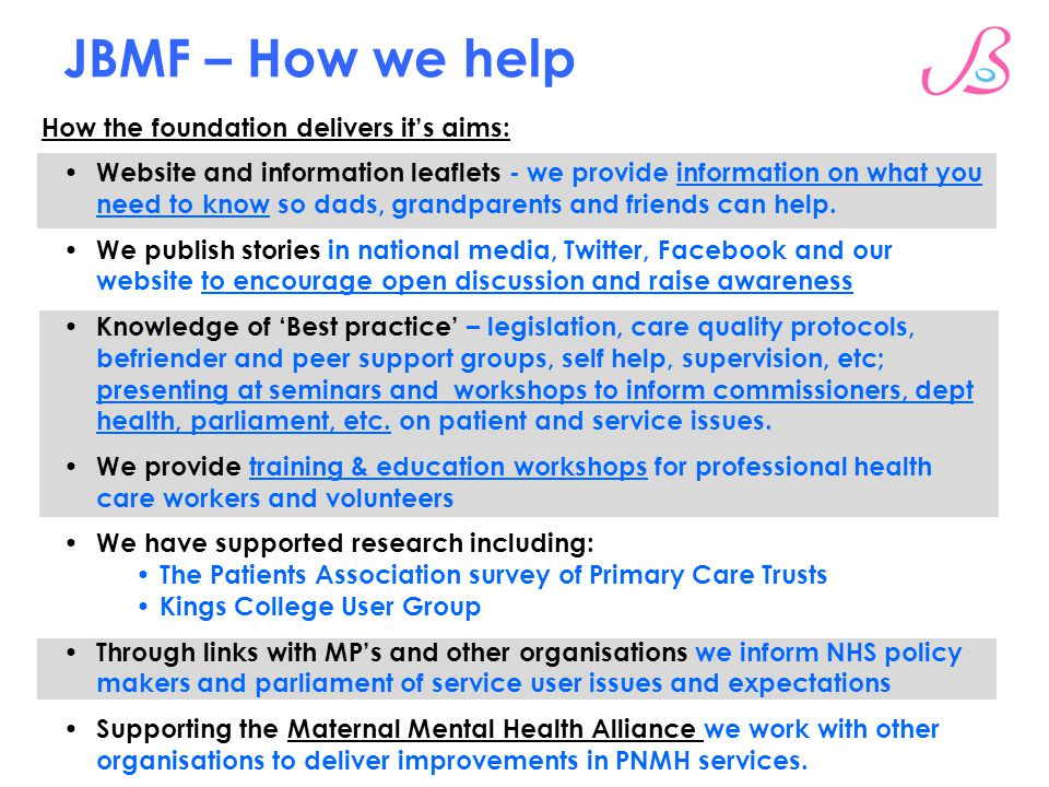 JBMF – How we help How the foundation delivers it's aims: Website and information leaflets - we provide information on what you need to know so dads, grandparents and friends can help.