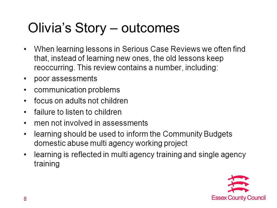 Olivia's Story – outcomes When learning lessons in Serious Case Reviews we often find that, instead of learning new ones, the old lessons keep reoccurring.