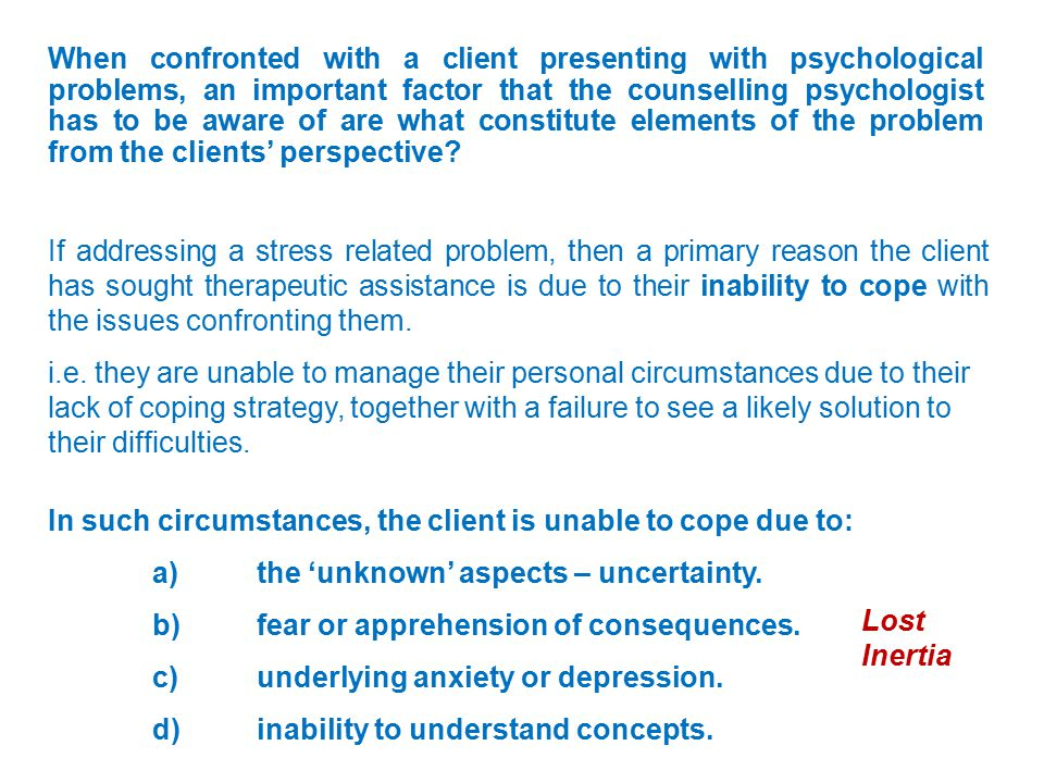 When confronted with a client presenting with psychological problems, an important factor that the counselling psychologist has to be aware of are what constitute elements of the problem from the clients' perspective.