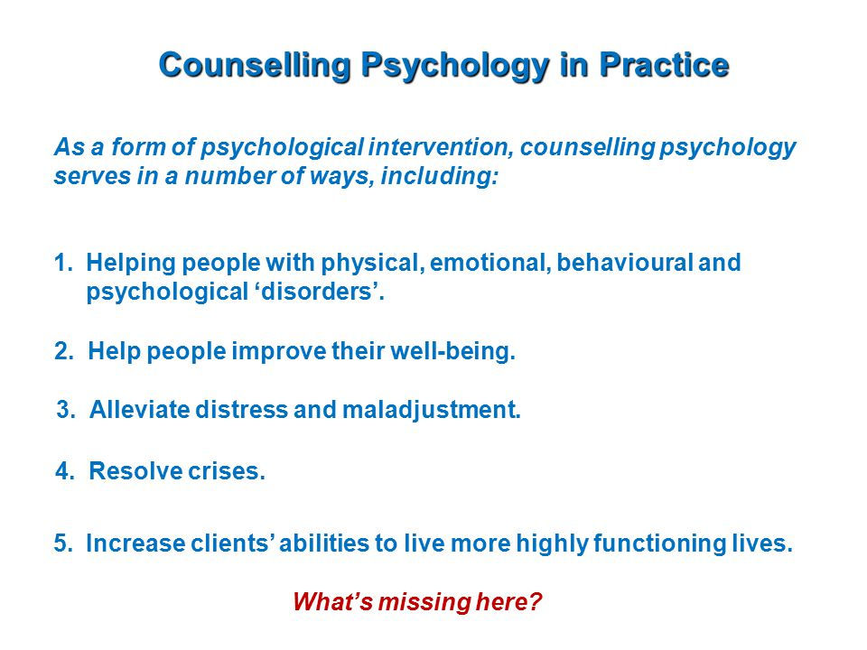 Counselling Psychology in Practice As a form of psychological intervention, counselling psychology serves in a number of ways, including: 1.Helping people with physical, emotional, behavioural and psychological 'disorders'.
