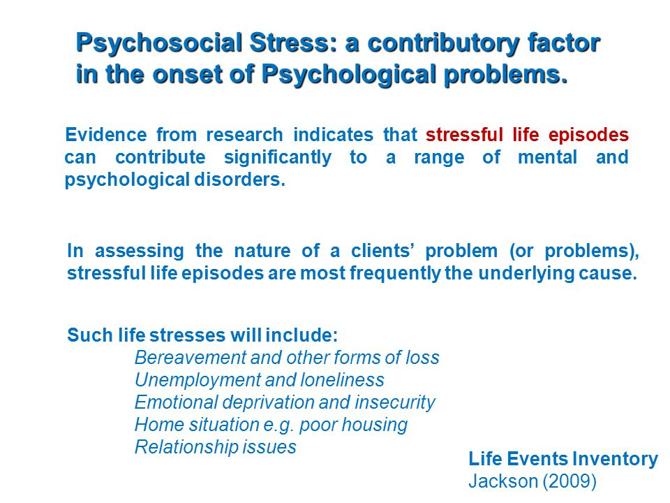 Psychosocial Stress: a contributory factor in the onset of Psychological problems.