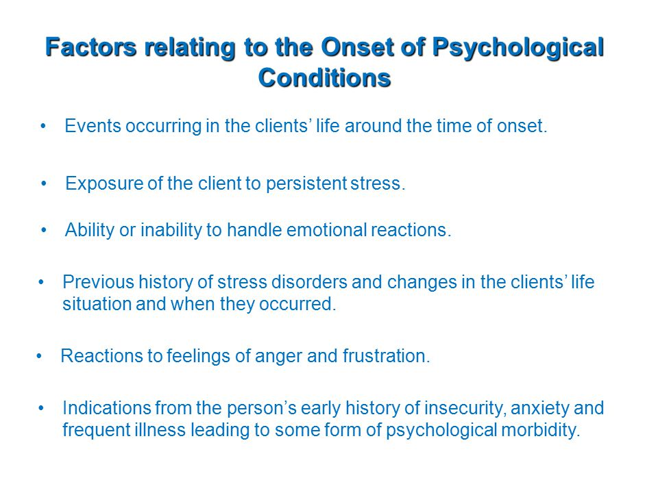 Factors relating to the Onset of Psychological Conditions Events occurring in the clients' life around the time of onset.