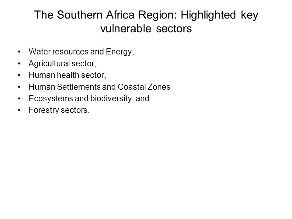 The Southern Africa Region: Highlighted key vulnerable sectors Water resources and Energy, Agricultural sector, Human health sector, Human Settlements