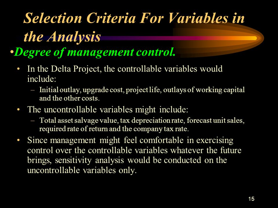14 Selection Criteria For Variables in the Analysis Degree of management control. Management may feel confident of controlling variations in some vari