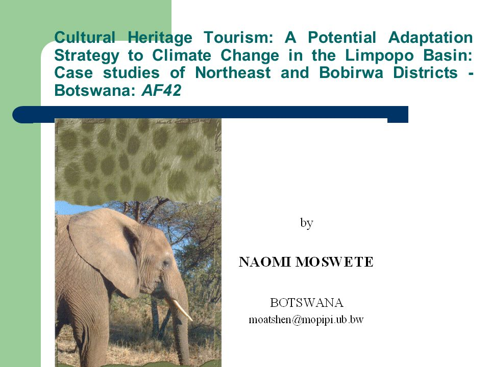 Cultural Heritage Tourism: A Potential Adaptation Strategy to Climate Change in the Limpopo Basin: Case studies of Northeast and Bobirwa Districts - Botswana: AF42