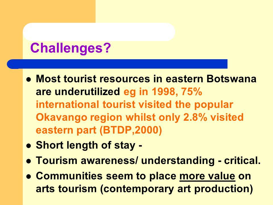 Challenges? Most tourist resources in eastern Botswana are underutilized eg in 1998, 75% international tourist visited the popular Okavango region whi