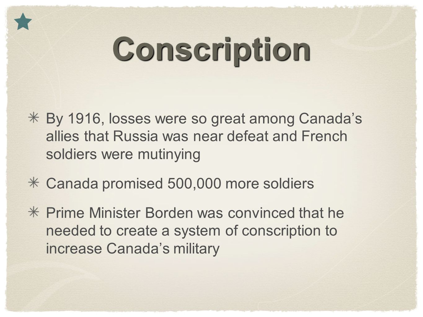 Conscription By 1916, losses were so great among Canada's allies that Russia was near defeat and French soldiers were mutinying Canada promised 500,00