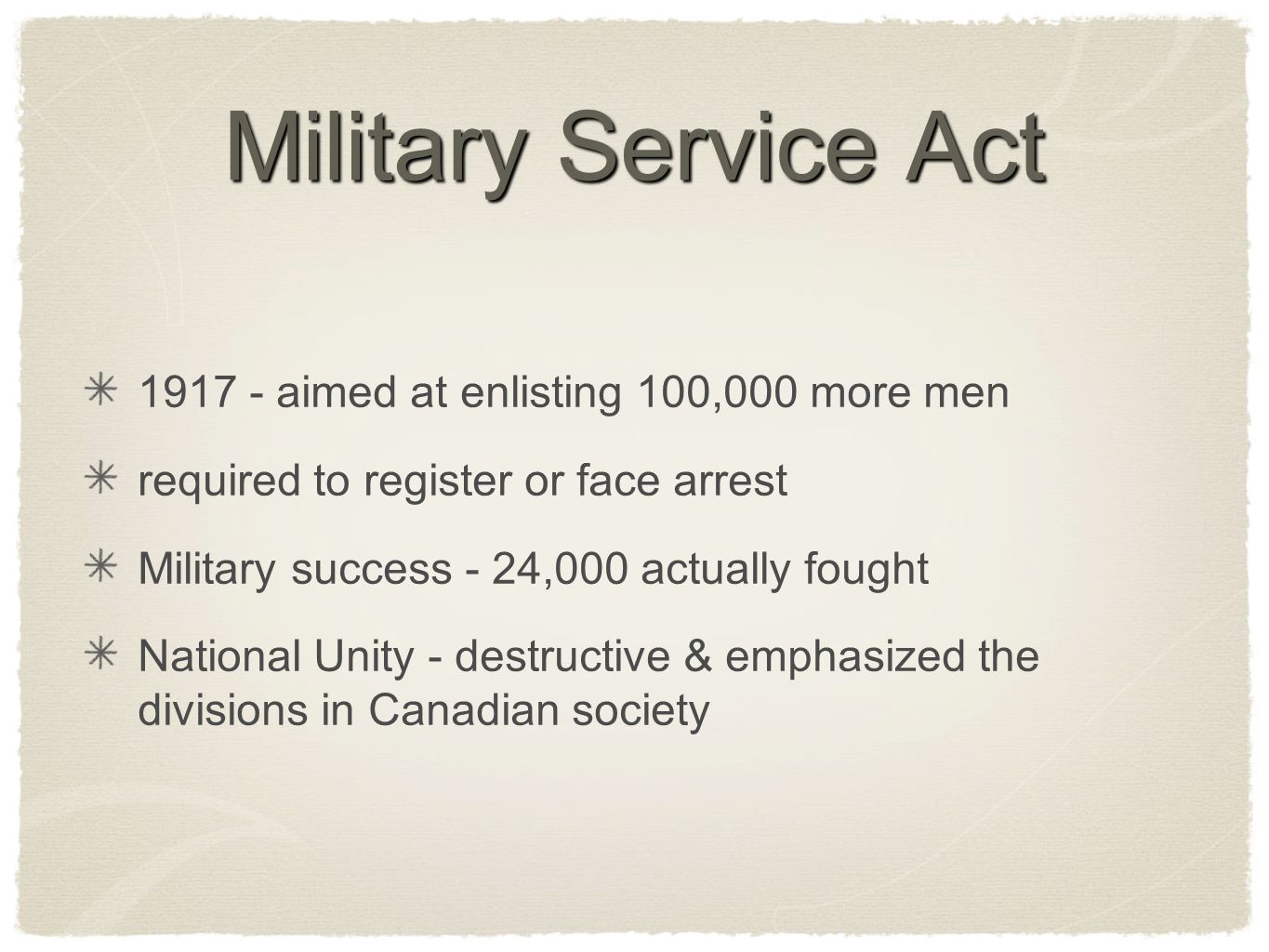Military Service Act 1917 - aimed at enlisting 100,000 more men required to register or face arrest Military success - 24,000 actually fought National