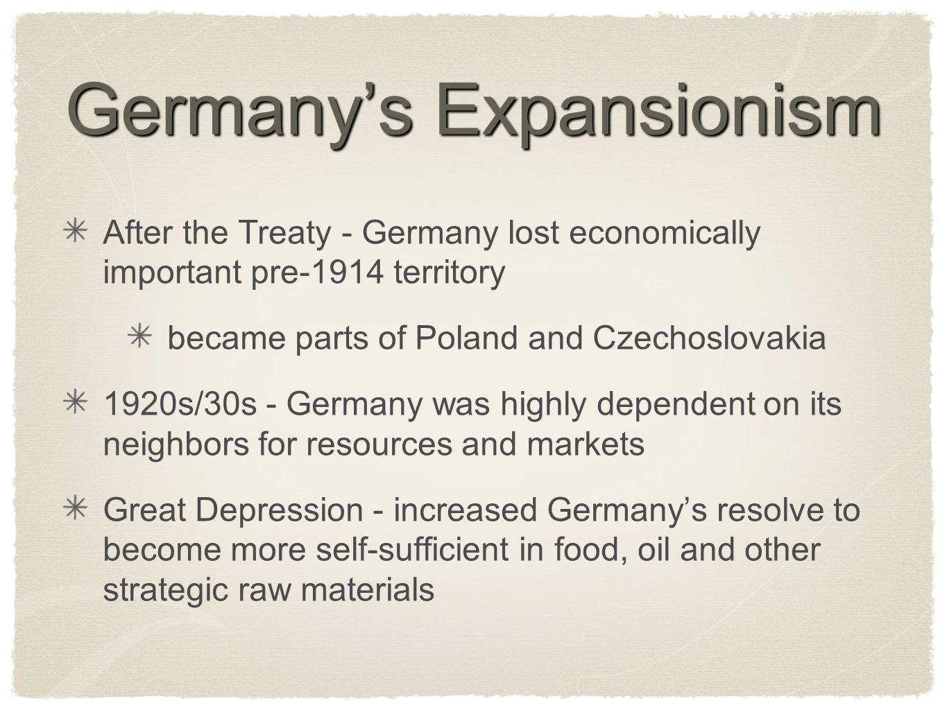 Germany's Expansionism After the Treaty - Germany lost economically important pre-1914 territory became parts of Poland and Czechoslovakia 1920s/30s -