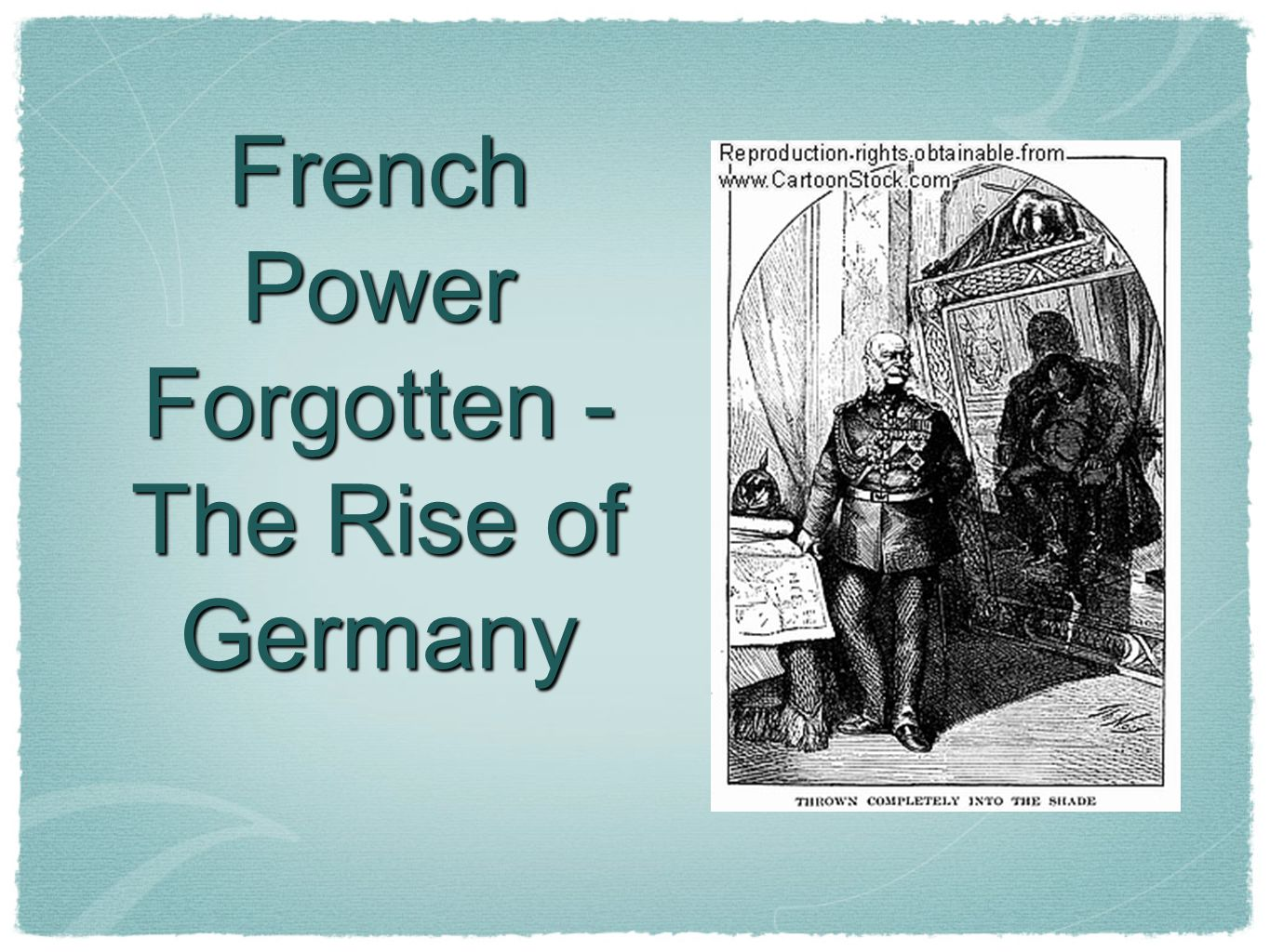 French Power Forgotten - The Rise of Germany