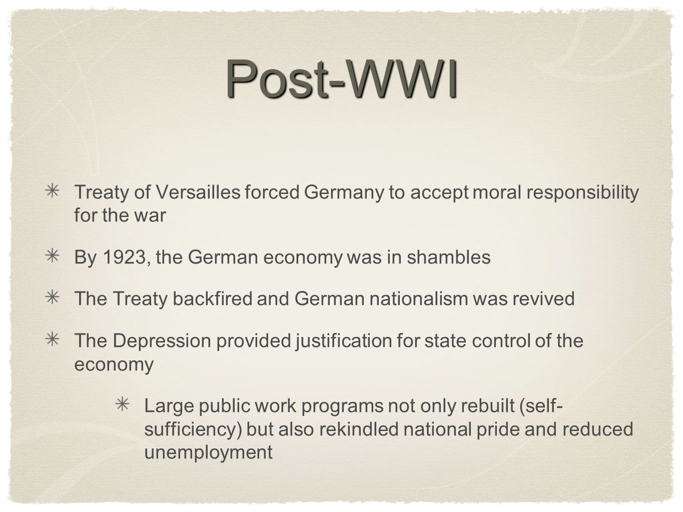 Post-WWI Treaty of Versailles forced Germany to accept moral responsibility for the war By 1923, the German economy was in shambles The Treaty backfir