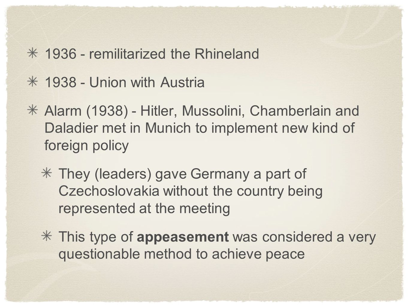 1936 - remilitarized the Rhineland 1938 - Union with Austria Alarm (1938) - Hitler, Mussolini, Chamberlain and Daladier met in Munich to implement new