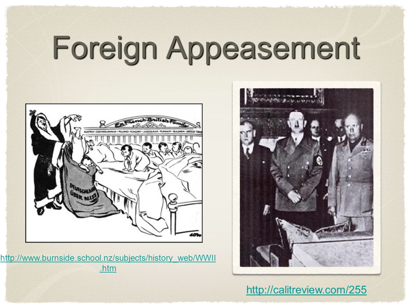 Foreign Appeasement http://www.burnside.school.nz/subjects/history_web/WWII.htm http://calitreview.com/255