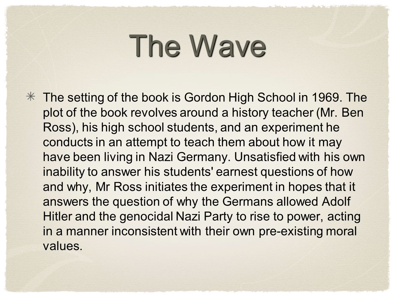 The Wave The setting of the book is Gordon High School in 1969. The plot of the book revolves around a history teacher (Mr. Ben Ross), his high school