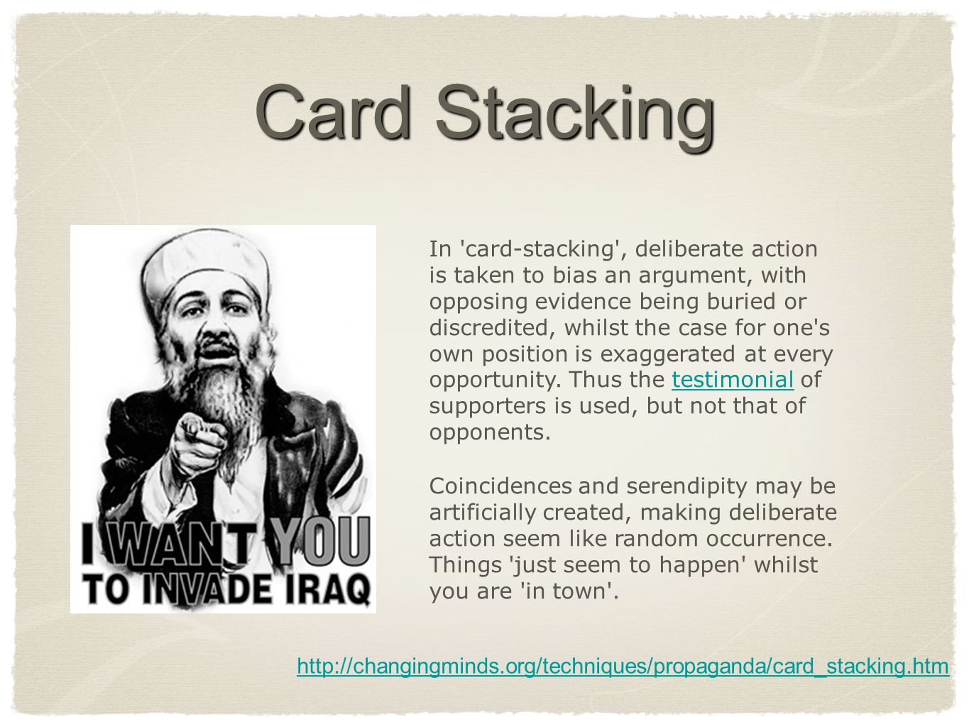 Card Stacking In 'card-stacking', deliberate action is taken to bias an argument, with opposing evidence being buried or discredited, whilst the case