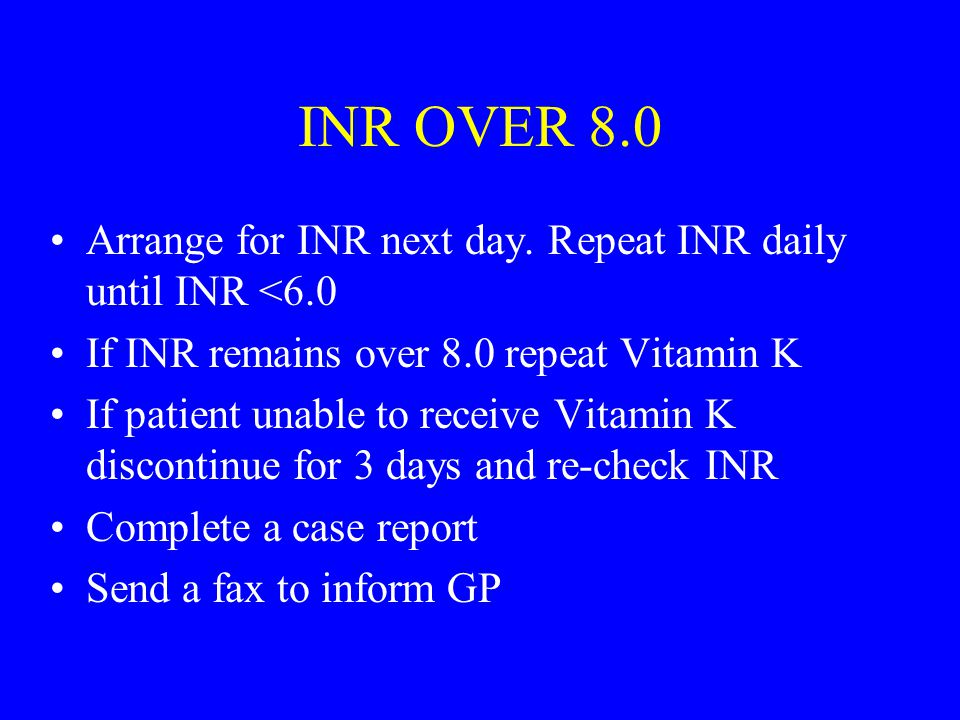 INR OVER 8.0 Arrange for INR next day.