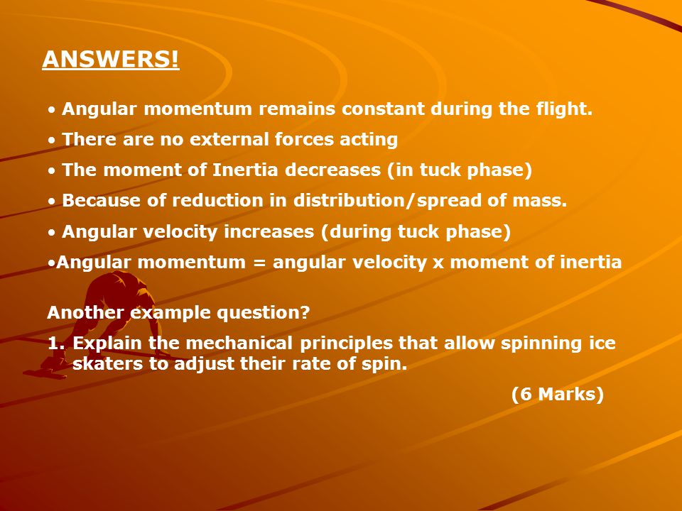 ANSWERS. Angular momentum remains constant during the flight.