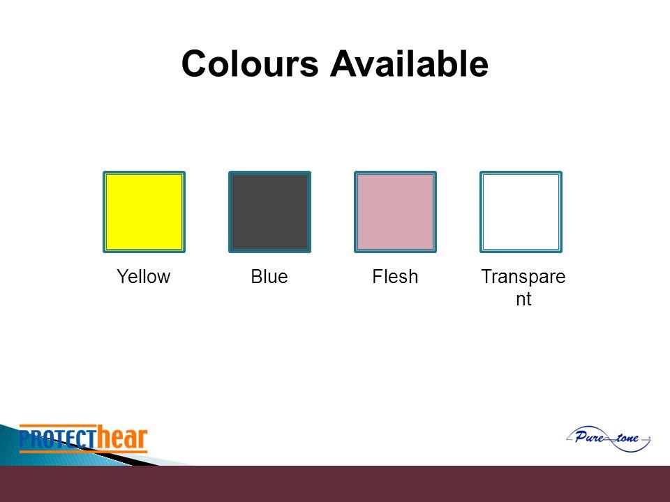 Colours Available YellowBlueFleshTranspare nt