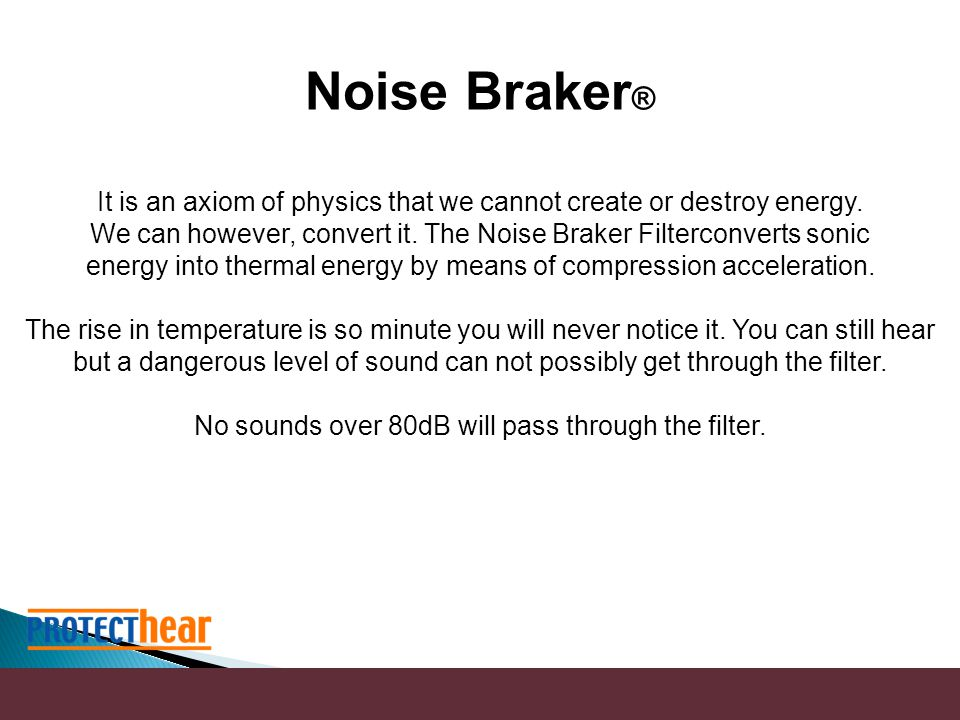 Noise Braker ® It is an axiom of physics that we cannot create or destroy energy.