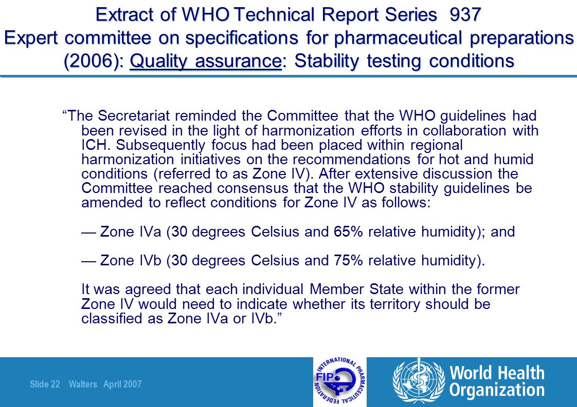 Slide 22 Walters April 2007 Extract of WHO Technical Report Series 937 Expert committee on specifications for pharmaceutical preparations (2006): Qual