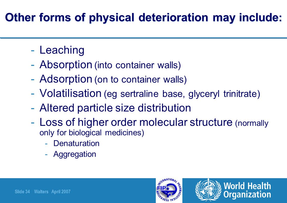 Slide 34 Walters April 2007 Other forms of physical deterioration may include : -Leaching -Absorption (into container walls) -Adsorption (on to contai