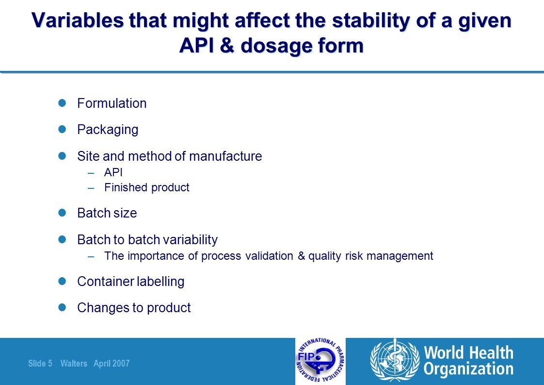 Slide 16 Walters April 2007 Stability report formats for WHO's PQP Annex 3: Model stability report of API Annex 4: Model stability report of capsules/tablets Also available via http://mednet3.who.int/prequal/ http://mednet3.who.int/prequal/