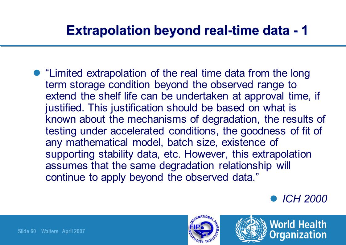 """Slide 60 Walters April 2007 Extrapolation beyond real-time data - 1 """"Limited extrapolation of the real time data from the long term storage condition"""